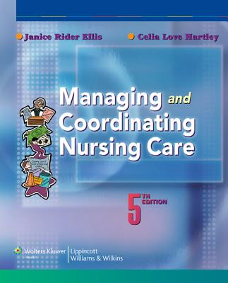 Managing and Coordinating Nursing Care By Ellis, Janice Rider/ Hartley, Celia Love/ Miller, Cathy (ILT)