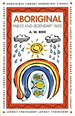 Aboriginal Fables And Legendary Tales By Reed, A. W.